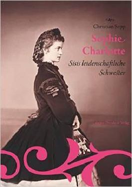 Sophie-Charlotte--Sisis-leidenschaftliche-Schwester-9783944334370_xxl