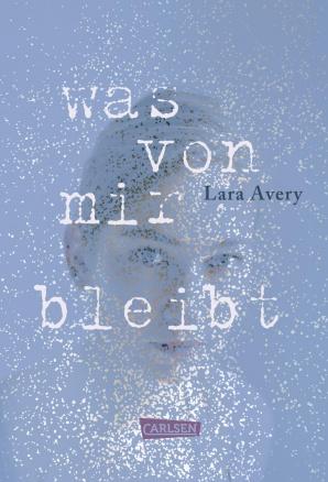 Was von mir bleibt - Lara Avery - Carlsen 2017