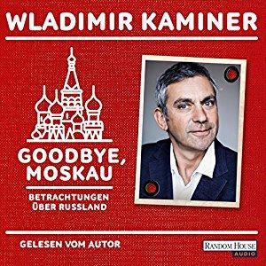 Goodbye, Moskau - Betrachtungen über Russland