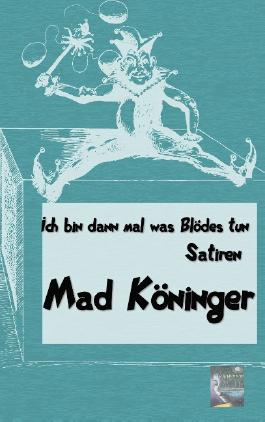 Mad Köninger - Ich bin dann mal was Blödes tun